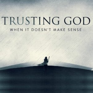 trusting-god-when-it-does-not-make-sense1896208942.jpg